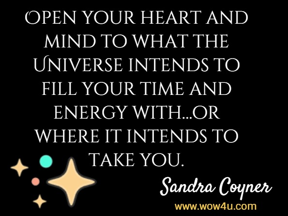 Open your heart and mind to what the Universe intends to fill your time and energy with…or where it intends to take you. Sandra Coyner, The Horizon is Here