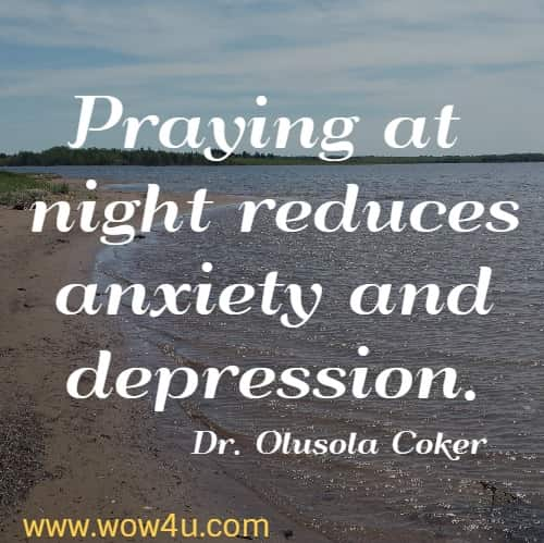 Praying at night reduces anxiety and depression.  Dr. Olusola Coker