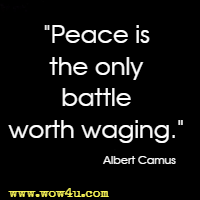 Peace is the only battle worth waging.  Albert Camus