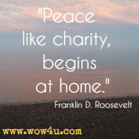 Peace like charity, begins at home.