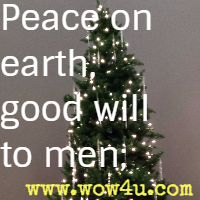 Peace on earth, good will to men