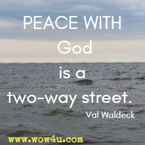 PEACE WITH God is a two-way street. Val Waldeck