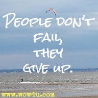 People don't fail, they give up.
