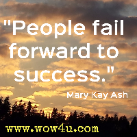 People fail forward to success.  Mary Kay Ash