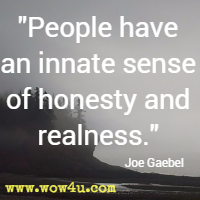 People have an innate sense of honesty and realness. Joe Gaebel