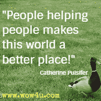 People helping people makes this world a better place! Catherine Pulsifer