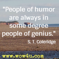 People of humor are always in some degree people of genius. S. T. Coleridge