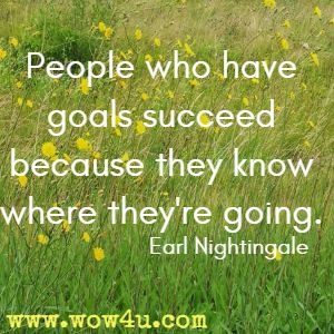 People who have goals succeed because they know where they're going. Earl Nightingale