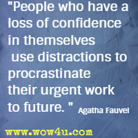 People who have a loss of confidence in themselves use distractions to procrastinate their urgent work to future. Agatha Fauvel