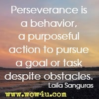 Perseverance is a behavior, a purposeful action to pursue a goal or task despite obstacles. Laila Sanguras