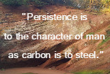 Persistence is to the character of man as carbon is to steel. Napoleon Hill