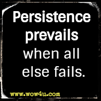 Persistence prevails when all else fails.