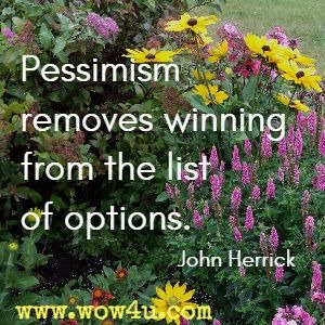 Pessimism removes winning from the list of options. John Herrick