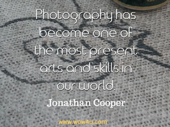 Photography has become one of the most present arts and skills in our world. Jonathan Cooper, Photography