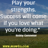 Play Your Strengths Success Will Come If You Love What Youre Doing