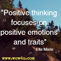 Positive thinking focuses on positive emotions and traits. Ella Marie