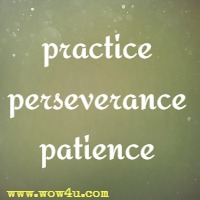 practice, perseverance and patience