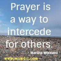 Prayer is a way to intercede for others. Marsha Woodard