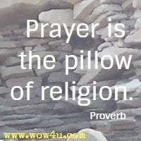 Prayer is the pillow of religion. Proverb