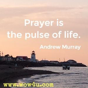 Prayer is the pulse of life. Andrew Murray