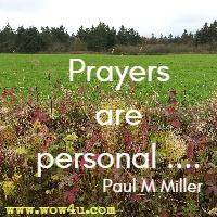 Prayers are personal .... Paul M Miller
