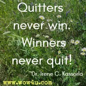 Quitters never win. Winners never quit! Dr. Irene C. Kassorla