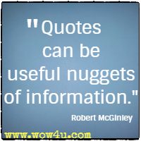 Quotes can be useful nuggets of information. Robert McGinley
