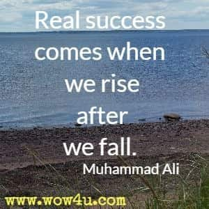 Real success comes when we rise after we fall. Muhammad Ali