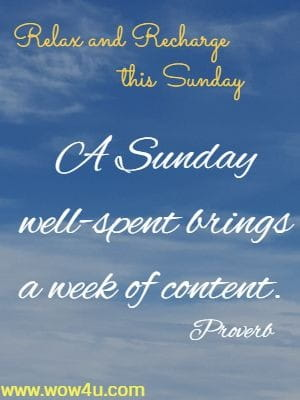 Relax and Recharge this Sunday  A Sunday well-spent brings a week of content. Proverb