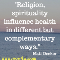 Religion, spirituality influence health in different but complementary ways. Matt Decker