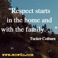 Respect starts in the home and with the family. . .  Tucker Colburn