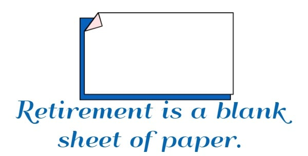Retirement is a blank sheet of paper.