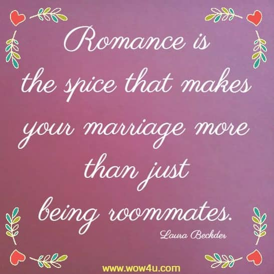 Romance is the spice that makes your marriage more than just being roommates. Laura Beckder