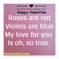 Roses are red, Violets are blue, My love for you, Is oh, so true.