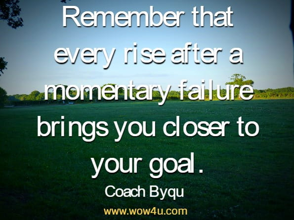 Remember that every rise after a momentary failure brings you closer to your goal. Coach Byqu, The Ultimate Workout Plan