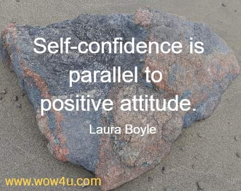 Self-confidence is parallel to positive attitude.   Laura Boyle