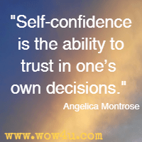 Self-confidence is the ability to trust in one's own decisions. Angelica Montrose