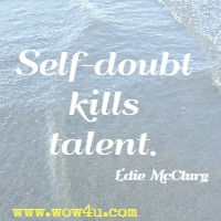 Self-doubt kills talent. Edie McClurg