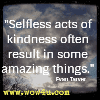 Selfless acts of kindness often result in some amazing things. Evan Tarver