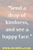 Send a drop of kindness, and see a happy face.
