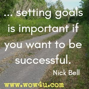 ... setting goals is important if you want to be successful. Nick Bell