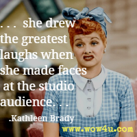 . . .  she drew the greatest laughs when she made faces at the studio audience. . .Kathleen Brady