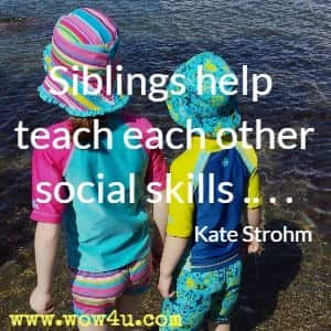 Siblings help teach each other social skills . . .  Kate Strohm