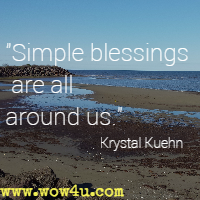 Simple blessings are all around us. Krystal Kuehn