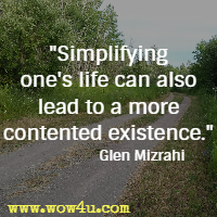Simplifying one's life can also lead to a more contented existence. Glen Mizrahi