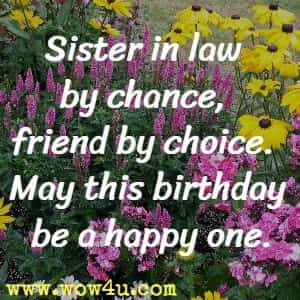 Sister In Law By Chance Friend Choice May This Birthday Be A Happy