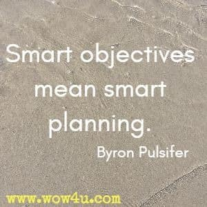 Smart objectives mean smart planning. Byron Pulsifer