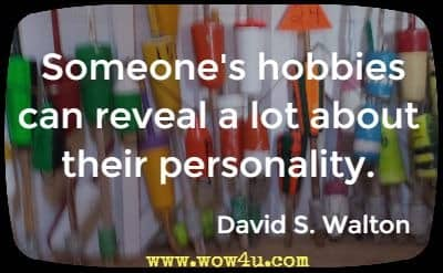 Someone's hobbies can reveal a lot about their personality. David S. Walton