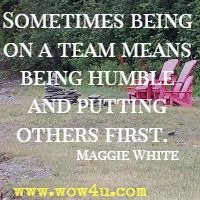 Sometimes being on a team means being humble and putting others first.   Maggie White