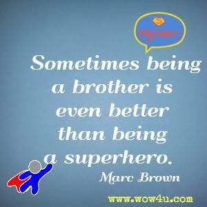 Sometimes being a brother is even better than being a superhero. Marc Brown